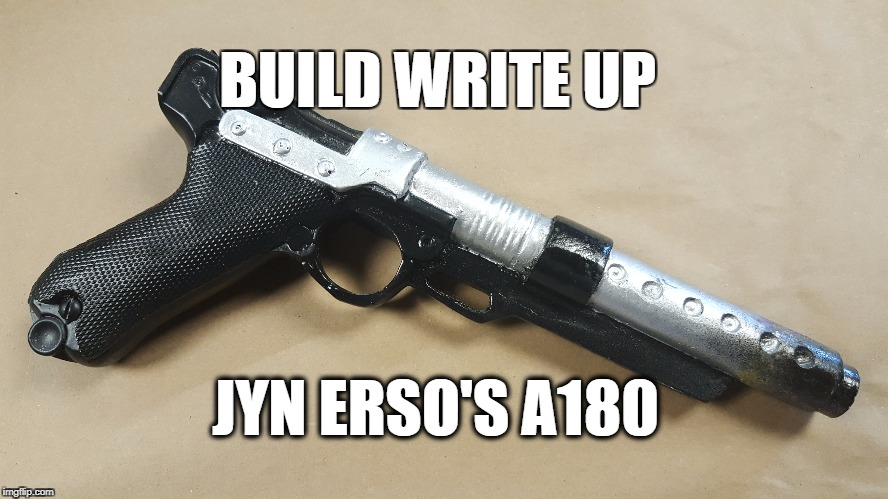 Build Write Up: Jyn Erso's A-180 blaster